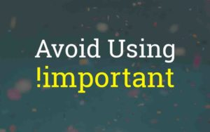 """""""avoid using the important tag"""""""