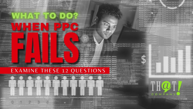 What to Do When PPC Fails – 12 Key Questions to Achieve Your Marketing Goals