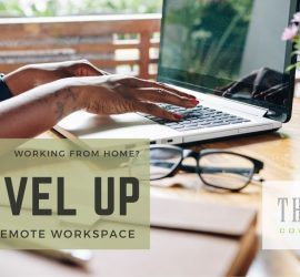 Working From Home? Level Up Your Remote Workspace