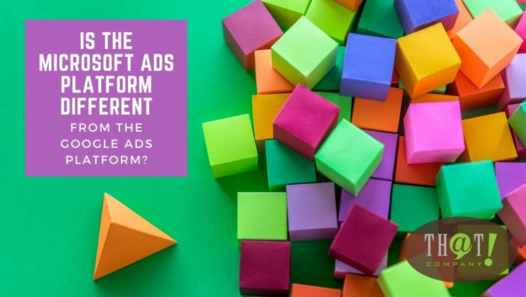 Is the Microsoft Ads Platform Different From the Google Ads Platform?