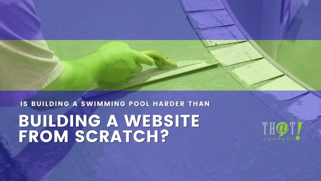 Building a website from scratch, or a pool, requires patience.